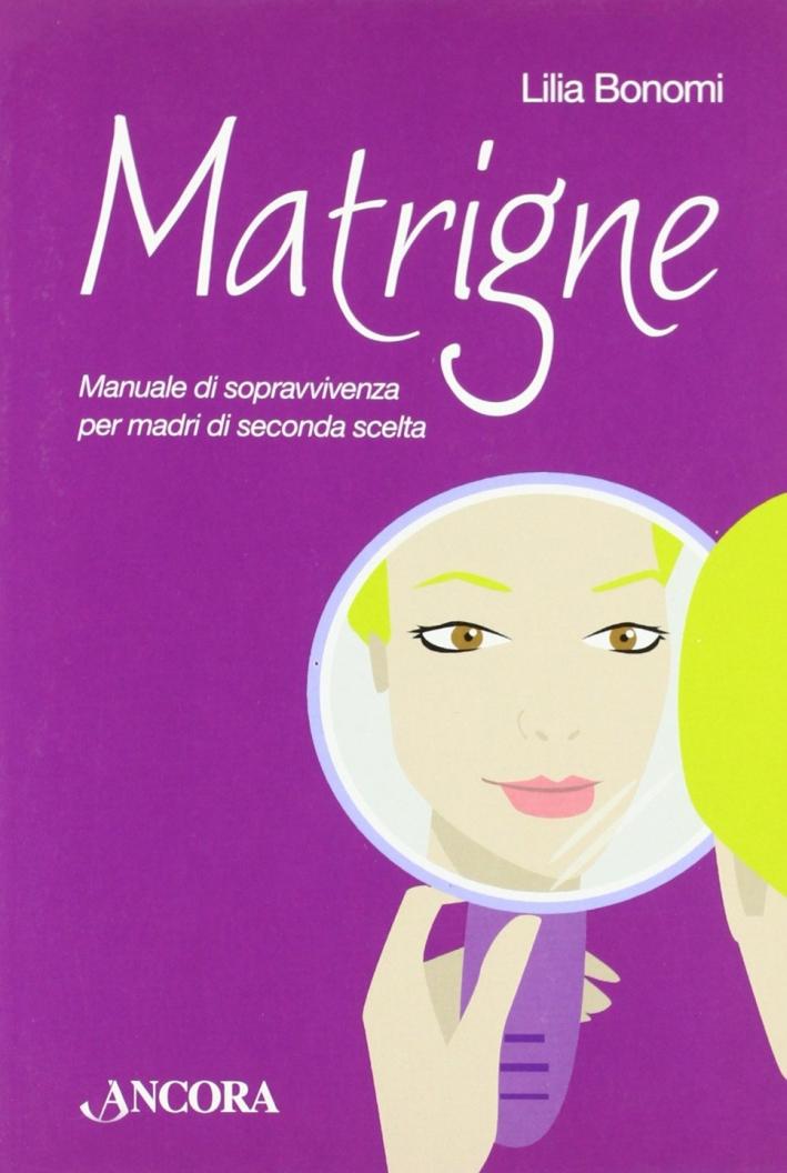 Matrigne. Manuale di Sopravvivenza per Madri di Seconda Scelta