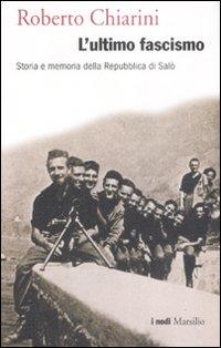 L'Ultimo Fascismo. Storia e Memoria della Repubblica di Salò