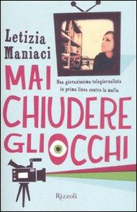 Mai Chiudere gli Occhi. Una Giovanissima Telegiornalista in Prima Linea Contro la Mafia