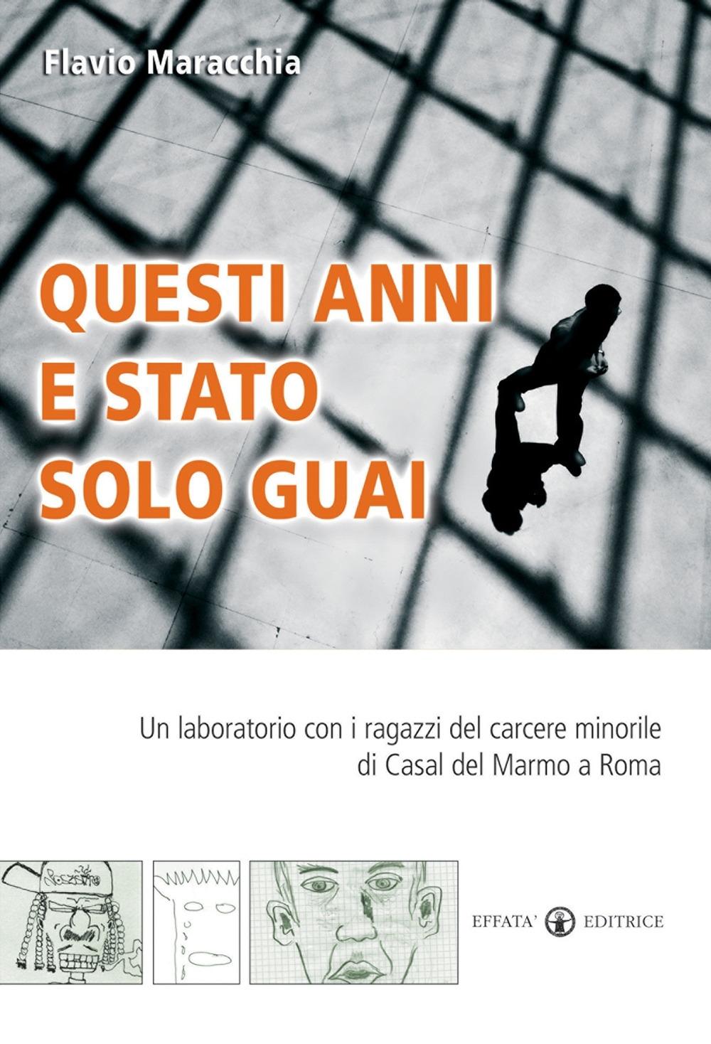 Questi anni e stato solo guai. Un laboratorio con i ragazzi del carcere minorile di Casal del Marmo a Roma