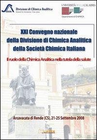 Ventunesimo Convegno nazionale della divisione di chimica analitica della Società Chimica Italiana. Il ruolo della chimica analitica nella tutela della salute