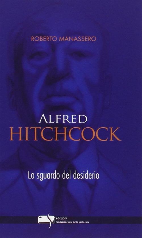 Alfred Hitchcock. Lo Sguardo del Desiderio