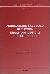 L'educazione salesiana in Europa negli anni difficili del XX secolo. Con CD-ROM