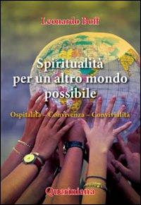 Spiritualità per un altro mondo possibile. Ospitalità, convivenza, convivialità