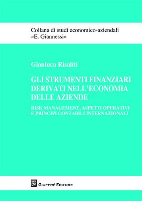 Gli strumenti finanziari derivati nell'economia delle aziende. Risk management, aspetti operativi e principi contabili internazionali