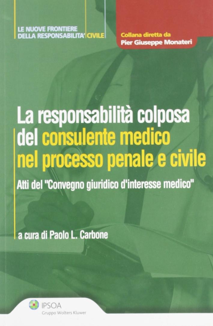 La responsabilità colposa del consulente medico nel processo penale e civile