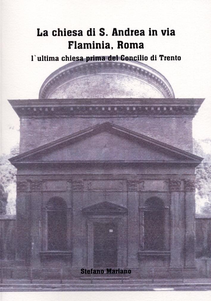 La chiesa di S.Andrea in via Flaminia, Roma. L'ultima chiesa prima del Concilio di Trento