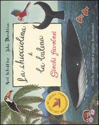 La chiocciolina e la balena. Giochi favolosi. Con adesivi. Ediz. illustrata