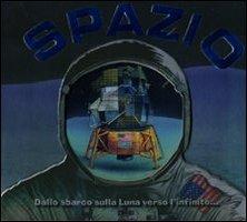 Spazio. Dallo Sbarco sulla Luna Verso L'Infinito...
