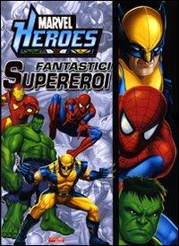 Fantastici supereroi. Marvel Heroes. Ediz. illustrata