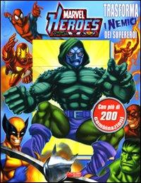 Trasforma i nemici dei supereroi. Marvel Heroes. Ediz. illustrata