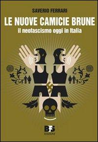 Le nuove camicie brune. Il neofascismo oggi in Italia