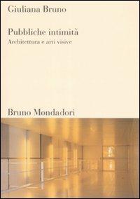 Pubbliche intimità. Architettura e arti visive. Ediz. illustrata