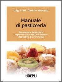 Manuale di pasticceria. Tecnologie e laboratorio. Ingredienti e aspetti nutrizionali. Normativa di riferimento