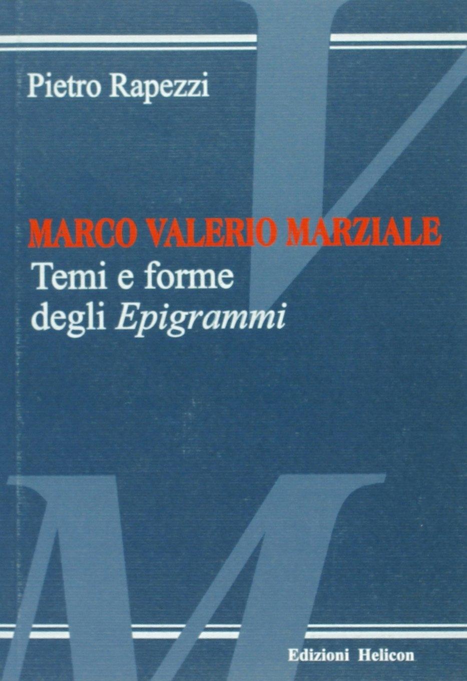 Marco Valerio Marziale. Temi e Forme degli Epigrammi