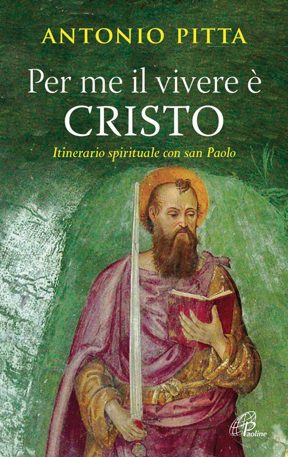 Per me il vivere è Cristo. Itinerario spirituale con San Paolo