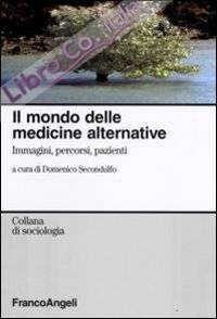 Il mondo delle medicine alternative. Immagini, percorsi, pazienti