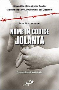 Nome in codice: «Jolanta». L'incredibile storia di Irena Sendler, la donna che salvò 2500 bambini dall'Olocausto