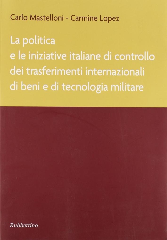La Politica e le Iniziative Italiane di Controllo dei Trasferimenti Internazionali di Beni e di Tecnologia Militare