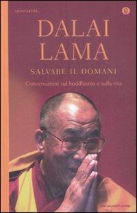 Salvare il domani. Conversazioni sul Buddhismo e sulla vita