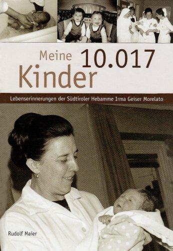 Meine 10.017 kinder. DIe lebensgeschichte der südtiroler hebamme Irma Geiser Morelato
