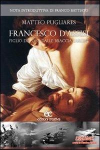 Francesco D'Assisi. Figlio del Dio dalle Braccia Larghe