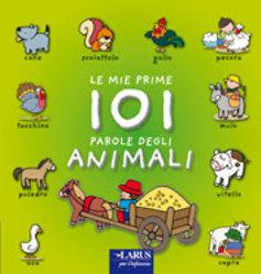 le mie prime 101 parole degli animali. Ediz. illustrata