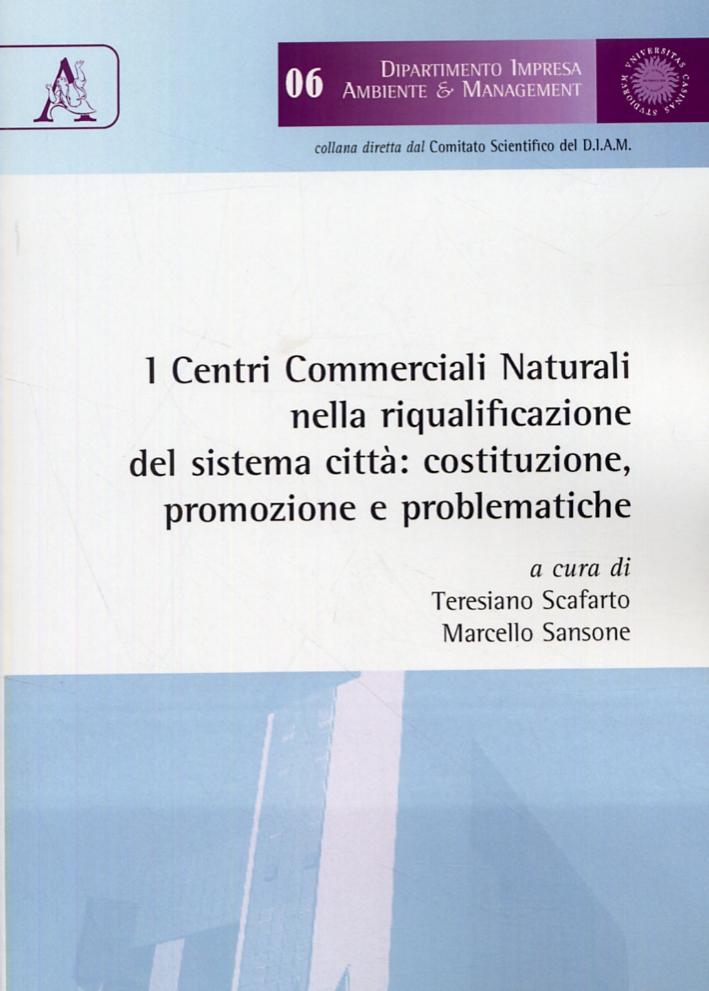 I Centri Commerciali Naturali nella riqualificazione del sistema città. Costituzione, promozione e problematiche