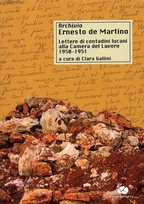 Archivio Ernesto De Martino. Lettere di Contadini Lucani alla Camera del Lavoro 1950-1951