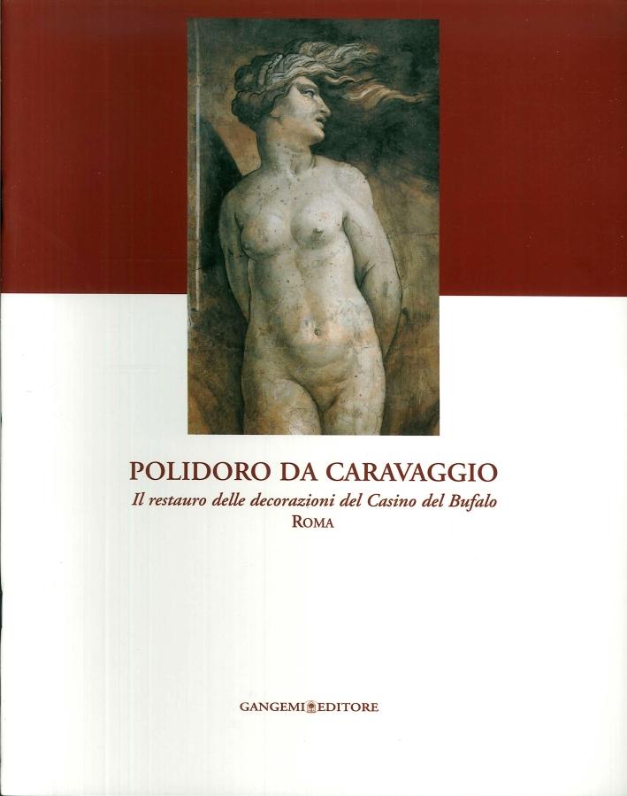 Polidoro da Caravaggio. Il restauro delle decorazioni del Casino del Bufalo. Roma