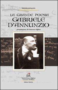 Gabriele D'Annunzio. La grande poesia