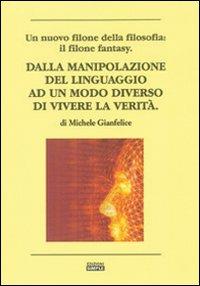 Dalla manipolazione del linguaggio ad un modo diverso di vievere la verità
