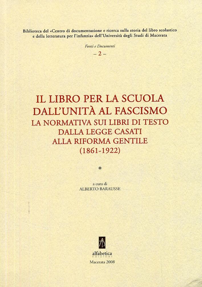 Il libro per la scuola dall'unità al fascismo. La normativa sui libri di testo dalla Legge Casati alla Riforma Gentile (1861-1922)