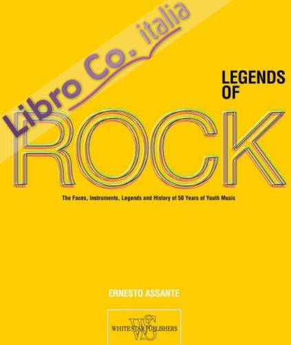 Legends of rock. The artists, instruments, myths and history of 50 years of youth music. Ediz. illustrata