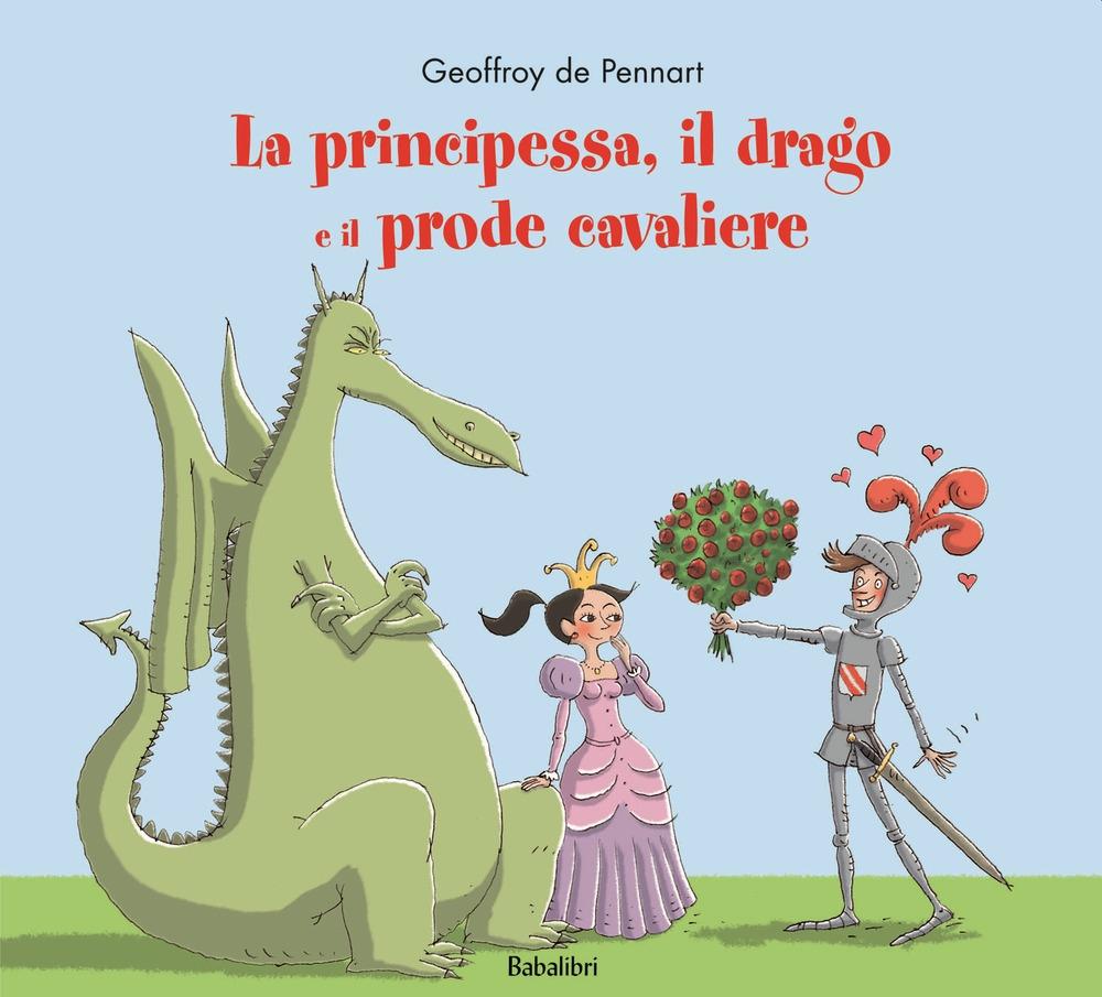 La principessa, il drago e il prode cavaliere. Ediz. illustrata