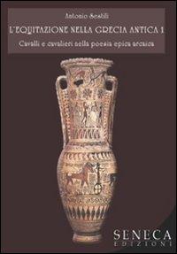 L'Equitazione nella Grecia Antica. Cavalli e Cavalieri nella Poesia Epica Arcaica. Vol. 1