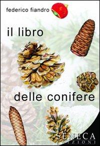 Il libro delle conifere. Ediz. illustrata