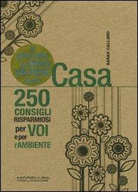 Il Piccolo Libro Verde della Casa. 250 Consigli Risparmiosi per Voi e per L'Ambiente.