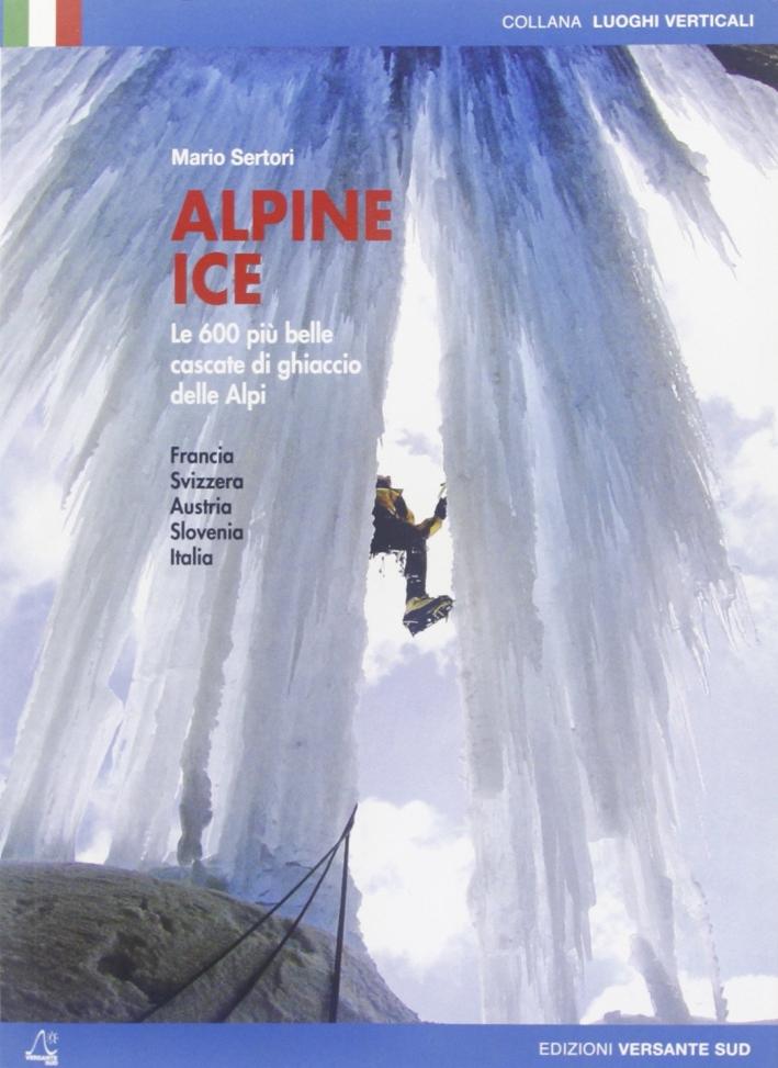 Alpine Ice. Le 600 più belle cascate di ghiaccio delle Alpi. Ediz. illustrata
