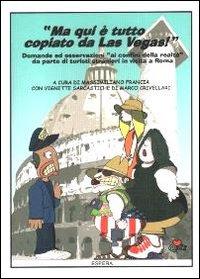 Ma qui è tutto copiato da Las Vegas. Domande ed osservazioni ai confini della realtà da parte di turisti stranieri in visita a Roma