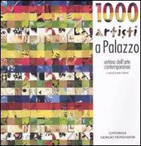 Mille artisti a Palazzo. Vetrina d'arte contemporanea. Catalogo della mostra (Cesano Maderno, 7 marzo-13 aprile 2009). Ediz. illustrata