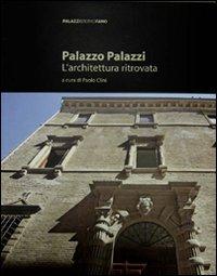 Palazzo Palazzi. L'architettura ritrovata. Ediz. illustrata
