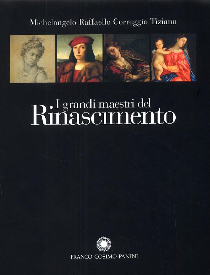 I grandi maestri del Rinascimento. Michelangelo, Raffaello, Correggio, Tiziano