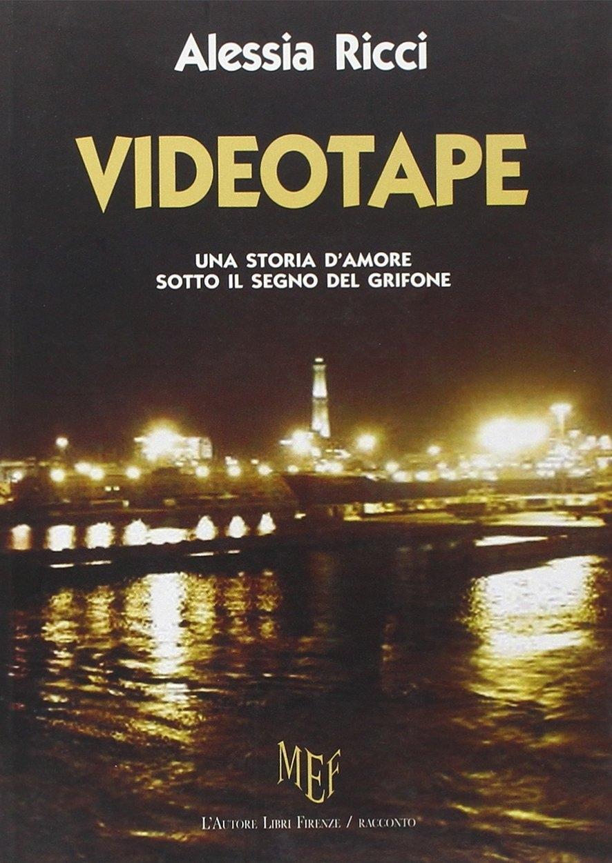 Videotape. In una Genova intricata una storia d'amore sotto il segno del Grifone