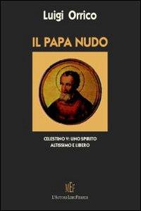 Il papa nudo. Celestino V. Uno spirito altissimo e libero