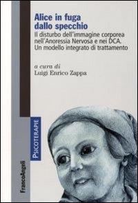 Alice in Fuga dallo Specchio. Il Disturbo dell'Immagine Corporea nell'Anoressia Nervosa e nei Dca. Un Modello Integrato di Trattamento