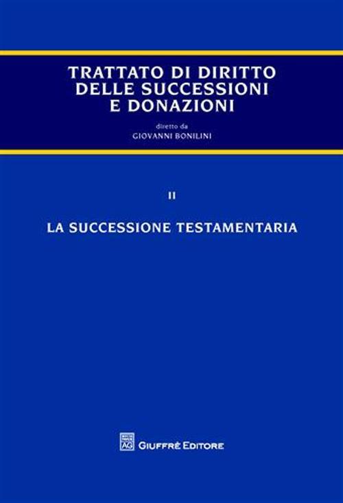 Trattato delle successioni e delle donazioni. Vol. 2: La successione testamentaria