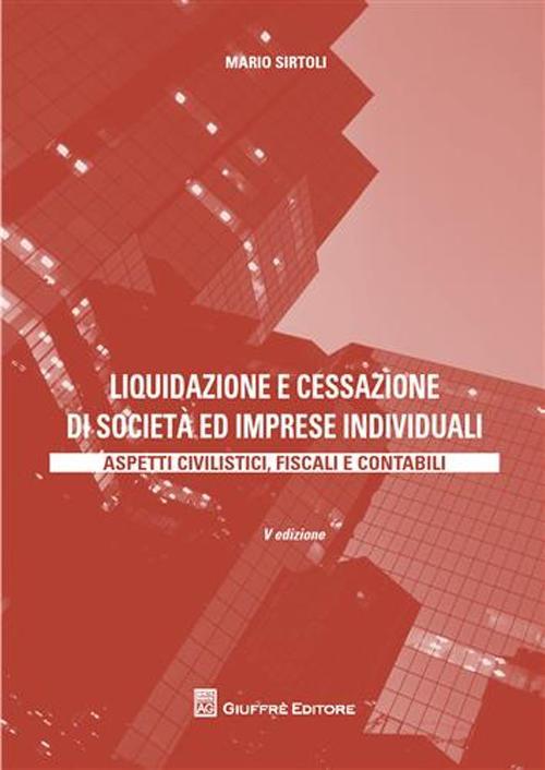 Liquidazione e cessazione di società ed imprese individuali. Aspetti civilistici, fiscali e contabili