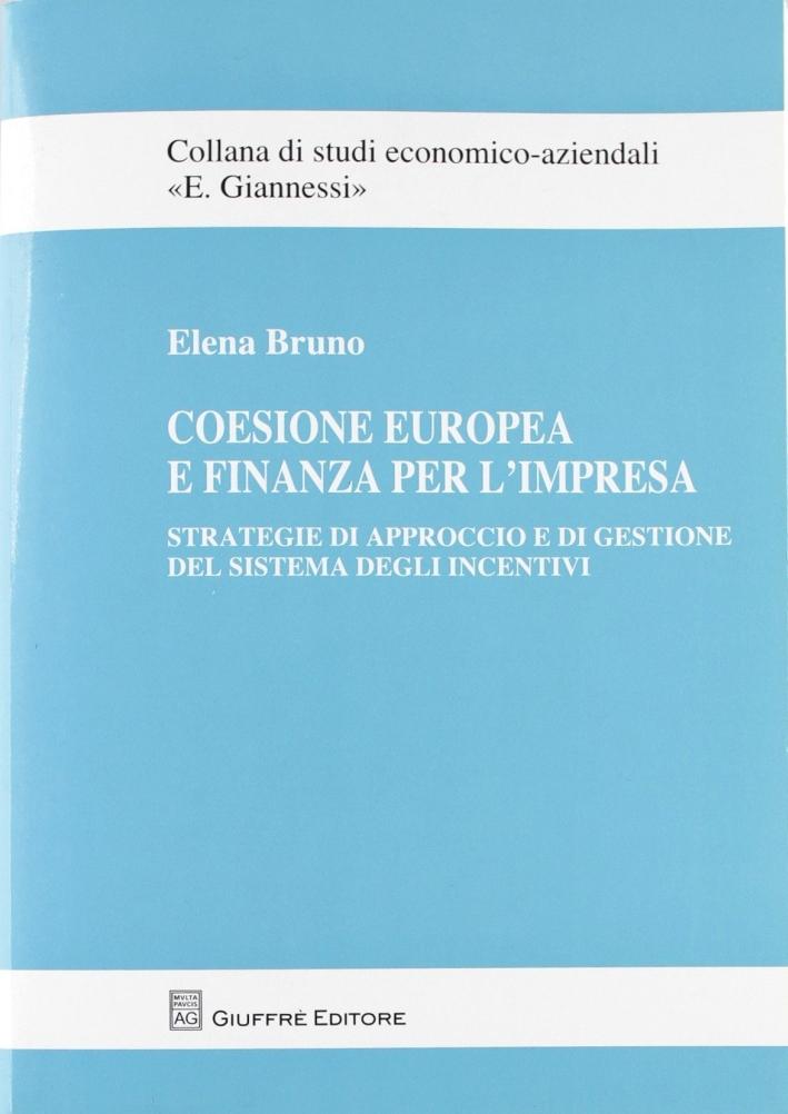 Coesione europea e finanza per l'impresa. Strategie di approccio e di gestione del sistema degli incentivi