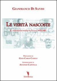 Le verità nascoste. Il terrorismo rosso in Italia 1970-2007
